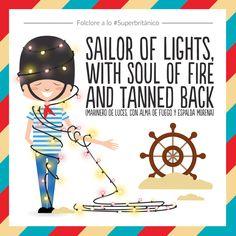 Canturréasela a lo #Superbritánico: Sailor of lights, with soul of fire and tanned back (Marinero de luces, con alma de fuego y espalda morena).