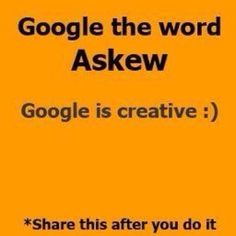 Google the word askew...seriously. Just take a second and try it. :) at first I noticed it but didn't think about it and then I got it
