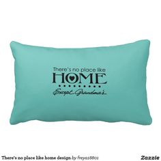 There's no place like home design pillows
