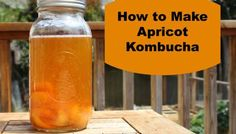 How to Make Apricot Kombucha