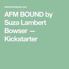 AFM BOUND by Suza Lambert Bowser —  Kickstarter