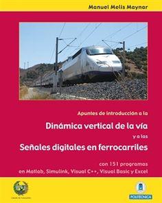 Apuntes de introducción a la dinámica vertical de la vía y a las señales digitales en ferrocarriles / Manuel Melis Maynar. Manuel Melis Maynar, 2008