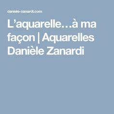 L'aquarelle…à ma façon   Aquarelles Danièle Zanardi