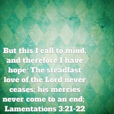 There is hope in the love of the Lord