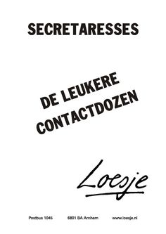 Loesje over secretaressedag This Is Us Quotes, Great Quotes, Funny Quotes, Dutch Quotes, Just Me, Secretary, Wise Words, Texts, Poetry