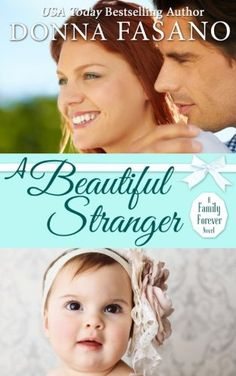 A Beautiful Stranger (A Family Forever Series, Book 1) (Volume 1) by Donna Fasano. When Sean Hudson arrives to claim his new daughter, he discovers the adoption hinges on the impossible. Unless he finds a wife immediately, the tiny orphan will be snatched away from him forever. But before Sean can abandon hope, a beautiful stranger proposes a surprising solution—marriage. Sean swears the love in his heart is only for his soon-to-be daughter. And that is perfect for Nicki Willis, whose...