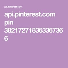 api.pinterest.com pin 382172718363367366