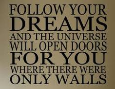 Follow Your Dreams - Don't Just Dream !