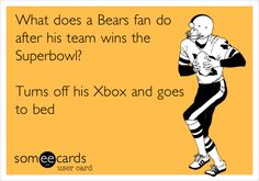 Funny Sports Ecard: What does a Bears fan do after his team wins the Superbowl? Turns off his Xbox and goes to bed.