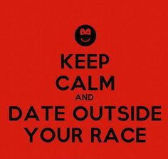 Keep calm and date outside your race.