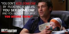 """""""You don't kiss someone by puckering your lips. You see someone and remember why you desire them."""" Dr. Derek Shepherd; Grey's Anatomy season 10 quotes"""