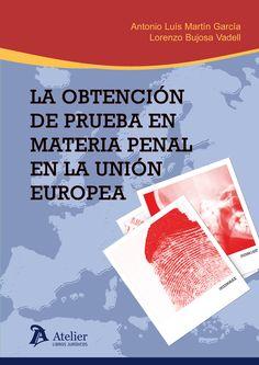 La obtención de prueba en materia penal en la Unión Europea / Antonio Luis Martín García, Lorenzo M. Bujosa Vadell