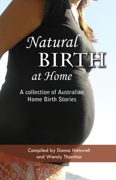 'Natural birth at home'. A collection of Australian birth stories.
