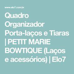 Quadro Organizador Porta-laços e Tiaras | PETIT MARIE BOWTIQUE (Laços e acessórios) | Elo7