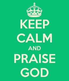 When you're praising God you don't have to keep calm - in fact I might think there was something wrong if you weren't hootin & hollerin!!! Being with God is awesome! Everytimg I begin to praise Jesus in singing, prayer or reading his word I become very excited...