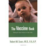 The Vaccine Book: Making the Right Decision for Your Child (Sears Parenting Library) (Paperback)By Robert Sears MD