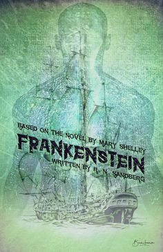 Mock poster for the stage play 'Frankenstein' by R. N. Sandberg. I have read a few different scripts for Frankenstein but this version is by far the best.