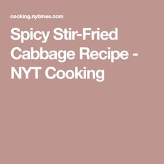 Spicy Stir-Fried Cabbage Recipe - NYT Cooking