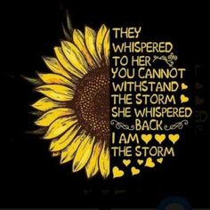 Good Morning Quotes Discover Sunflower You Cant Withstand The Storm She Whispered IM The Storm Lad Sunflower You Cant Withstand The Storm She Whispered IM The Storm Ladies Tshirt Men And Women T Shirt Sunflower Quotes, Sunflower Pictures, Sunflower Art, Sunflower Tattoos, Life Quotes Love, Cute Quotes, Quotes To Live By, Sunflower Wallpaper, Chalkboard Art