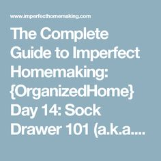The Complete Guide to Imperfect Homemaking: {OrganizedHome} Day 14: Sock Drawer 101 (a.k.a.How to Fold your Scivvies)