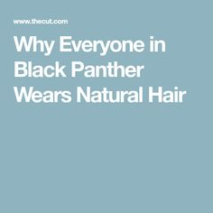 Why Everyone in Black Panther Wears Natural Hair