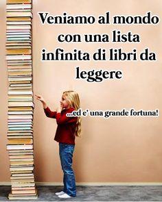 Veniamo al mondo con una lista infinita di libri da leggere... ed è una grande fortuna! :)