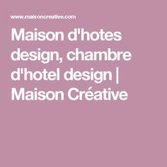Maison d'hotes design, chambre d'hotel design | Maison Créative