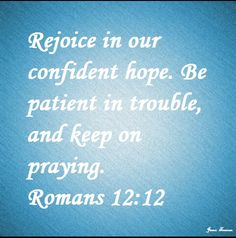 Romans 12:12  Really great verse <3