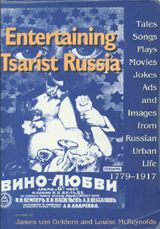 Entertaining tsarist Russia : tales, songs, plays, movies, jokes, ads and images from Russian urban life, 1779-1917 - by James Von Geldern & Louise McReynolds : Indiana University Press, 1998. ACLS ebook