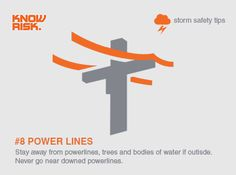 Storm Safety Tip #8 - Stay away from powerlines, trees and bodies of water if outside in a storm - and NEVER go near downed powerlines.