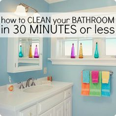How to Clean Your Bathroom in 30 Minutes or Less.  Great practical tips for getting the job done in no time flat!
