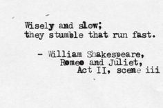 """""""Wisely and slow; they stumble that run fast."""" - William Shakespeare, Romeo and Juliet William Shakespeare, Shakespeare Quotes, Book Quotes, Me Quotes, Quotes About Everything, Pretty Quotes, Words Worth, My True Love, How To Run Faster"""