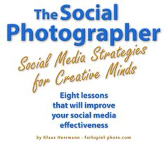 The Social Photographer - Social Media Strategies for Creative Minds - Eight Lessons that will  improve your social media effectiveness