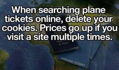 Life Hackable: Traveling Tips When searching plane tickets online, delete your cookies. Prices go up if you visit a site multiple times. Simple Life Hacks, Useful Life Hacks, The More You Know, Good To Know, Blockchain, 1000 Lifehacks, Finance, Photos Voyages, Tips & Tricks