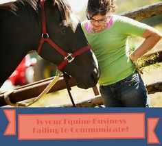 Is your equine company communicating the right way with customers and prospects? Here are 4 pitfalls to avoid when refining your business' communication plan!