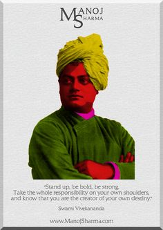 """Swami Vivekananda - Manoj Sharma    """"Stand up, be bold, be strong. Take the whole responsibility on your own shoulders, and know that you are the creator of your own destiny."""""""