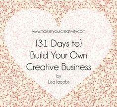 The Build Your Own Creative Business 31 Day Marketing Creativity Series by Lisa Jacobs! Today I'll discuss how to test your product's marketability.