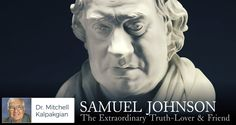 Samuel Johnson: The Extraordinary Truth-Lover & Friend - by Dr. Mitchell Kalpakgian | Although Dr. Samuel Johnson is not a fictional character in a novel, he is the subject of a great biography. The preeminent man of letters in the eighteenth century, Dr. Johnson accomplished extraordinary feats of writing.