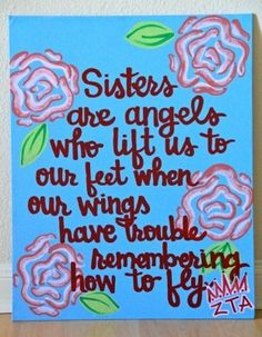 Sisters are Angels Handpainted Sorority Quote Great Quotes, Quotes To Live By, Me Quotes, Inspirational Quotes, Quotes 2016, Quotable Quotes, Sorority Sisters, Sorority Life, The Words