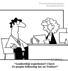 Leadership Experience?  I have 13 people following me on Twitter!!!    http://www.glasbergen.com/?s=twitter    #kmtconsultants #kmtthebrand #twitter