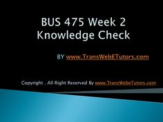 TransWebeTutors helps you work on BUS 475 Week 2 Knowledge Check UOP Course Tutorial and assure you to be at the top of your class. Knowledge, Check, Top, Facts