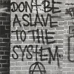 Don& Be A Slave To The System is part of Graffiti quotes - Mode Punk, Graffiti Quotes, Vie Positive, Punk Rock, Street Art, Street Trash, Self, Mindfulness, Thoughts