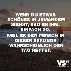 """Visual Statements®️️ Sprüche/ Zitate/ Quotes/ Liebe/ """"WENN DU ETWAS SCHÖNES IN JEMANDEM SIEHST, SAG ES IHM. EINFACH SO. WEIL ES DER PERSON IN DIESER SEKUNDE WAHRSCHEINLICH DEN TAG RETTET."""""""