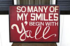 So many of my smiles begin with Y'all    Southern quote