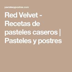 Red Velvet - Recetas de pasteles caseros | Pasteles y postres