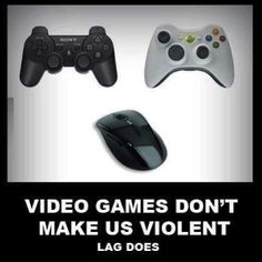 Video games don't make us violent...
