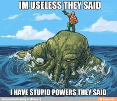 Aquaman +Cthulu We're all going to die.