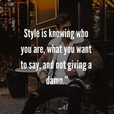 """""""Style is knowing who you are, what you want to say, and not giving a damn."""