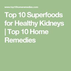 Top 10 Superfoods for Healthy Kidneys | Top 10 Home Remedies