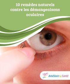 10 #remèdes naturels contre les démangeaisons oculaires   Les #démangeaisons qui surviennent dans nos #yeux peuvent avoir différentes causes, mais elles sont généralement le #symptôme d'une #allergie.